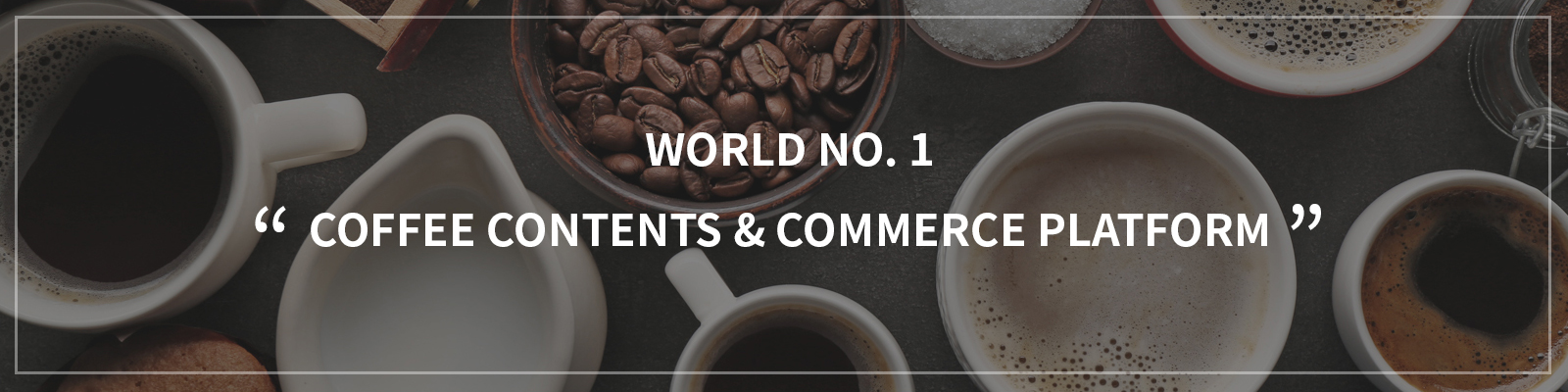 World No. 1 Coffee Contents & Commerce Platform